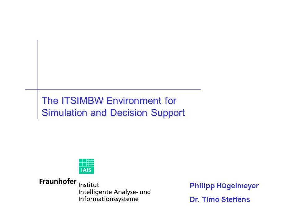 2006 The ITSIMBW Environment for Simulation and Decision Support Philipp Hügelmeyer Dr.