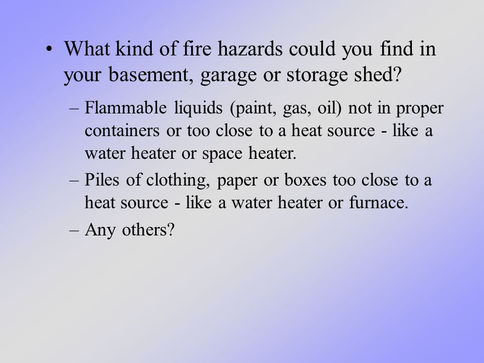 What kind of fire hazards could you find in your basement, garage or storage shed.