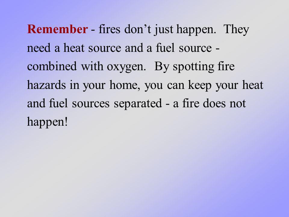 Remember - fires dont just happen.