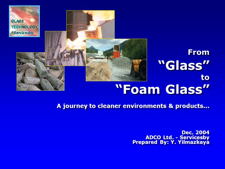 From Glass to Foam Glass Dec ADCO Ltd. - Servicesby Prepared By: Y.
