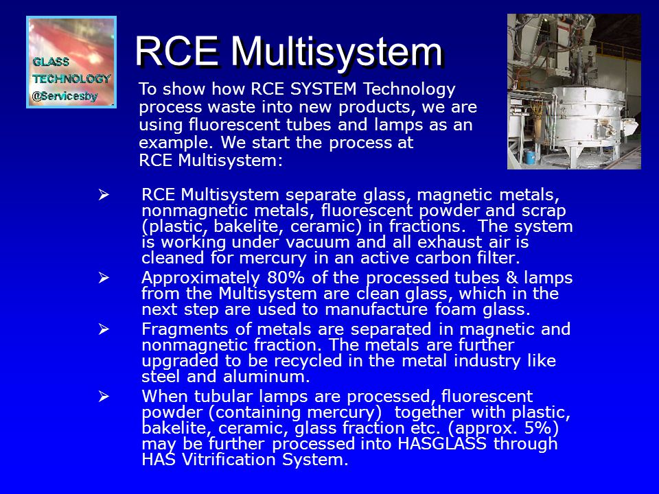RCE Multisystem RCE Multisystem separate glass, magnetic metals, nonmagnetic metals, fluorescent powder and scrap (plastic, bakelite, ceramic) in fractions.