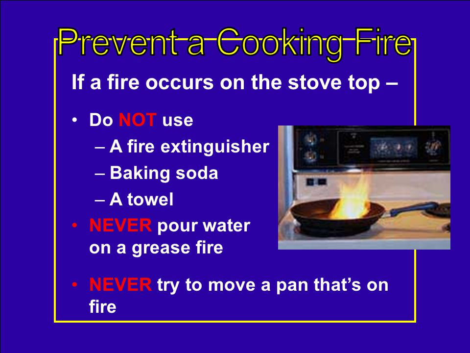 Dont cook if drowsy or impaired Dont allow kids or pets to play in the kitchen Turn off the stove to answer the phone or the door