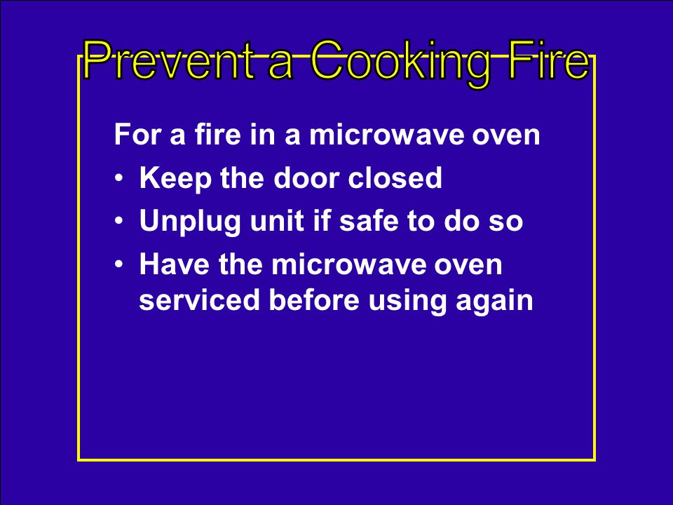 For a fire in the oven 1.Leave the oven door closed 2.Call 9-1-1