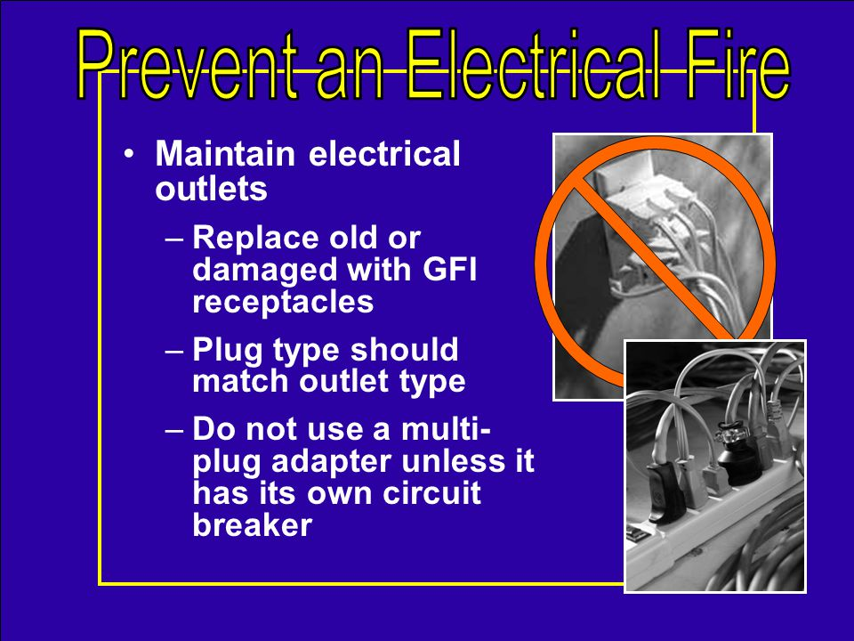 Dont misuse fuses and circuit breakers –If a fuse blows or a circuit breaker trips correct the problem –Never replace a fuse or circuit breaker with one that exceeds the circuit rating –Never tape a circuit breaker in the open position