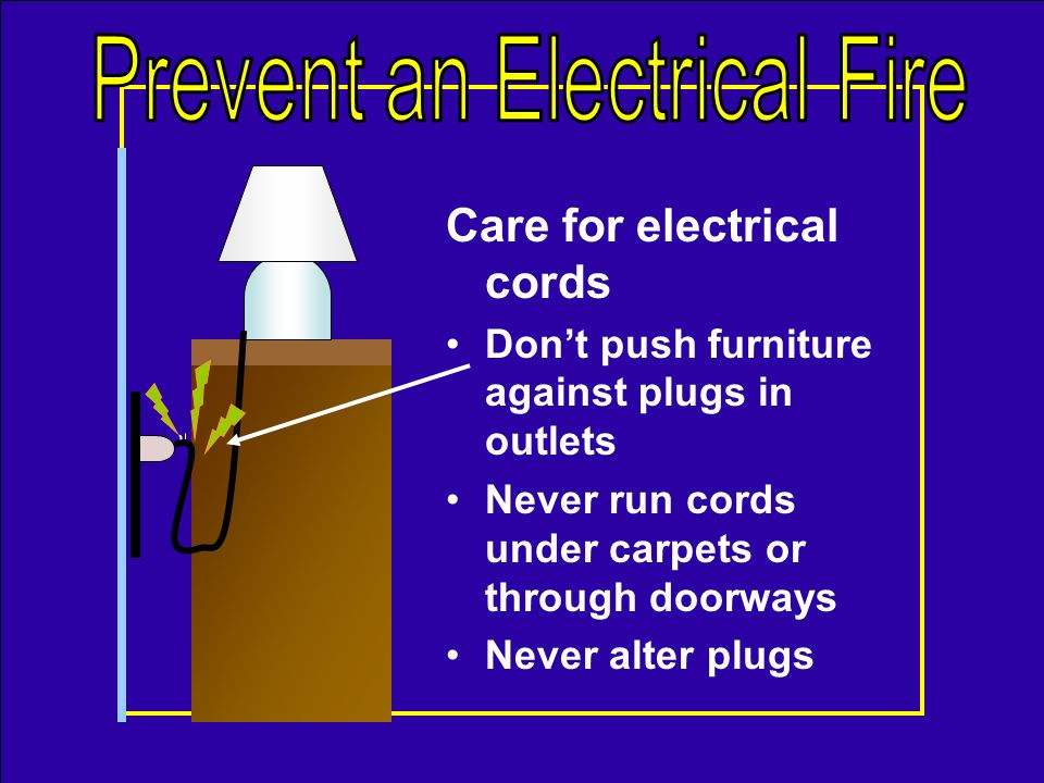 Care for electrical cords –Keep out of traffic paths –Replace if cracked, cut, or frayed