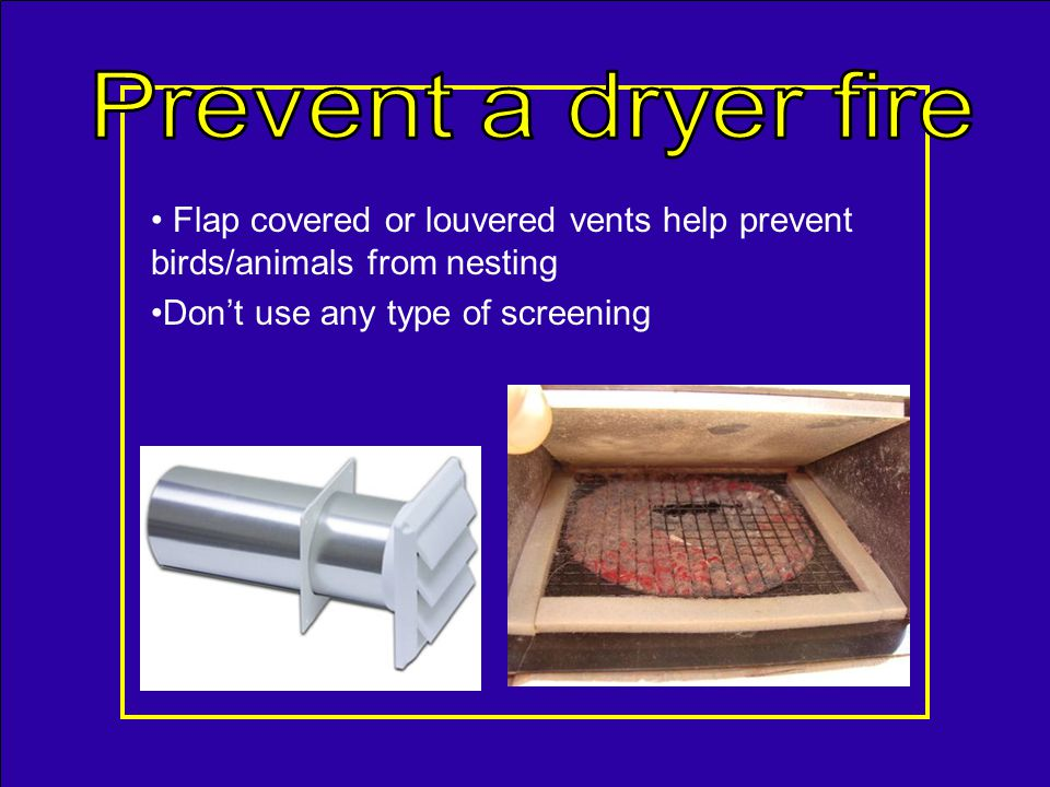 –Clothing is still damp at the end of a typical cycle –Drying requires longer times than normal –Clothes feel hotter than usual at the end of the cycle –Outside of dryer is unusually hot –Damper (or flappers) on exhaust termination doesnt open or barely opens when dryer is on –Laundry room feels warmer or more humid than normal –Unexplained moisture stains appear in concealed dryer exhaust duct area –Burnt smells in laundry room Signs that the lint screen or the exhaust duct is blocked.