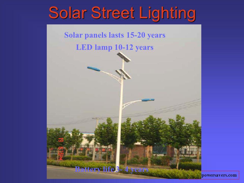 www.truepowersavers.com Solar Street Lighting Solar Street Lighting Solar panels lasts 15-20 years LED lamp 10-12 years Battery life 3- 4 years