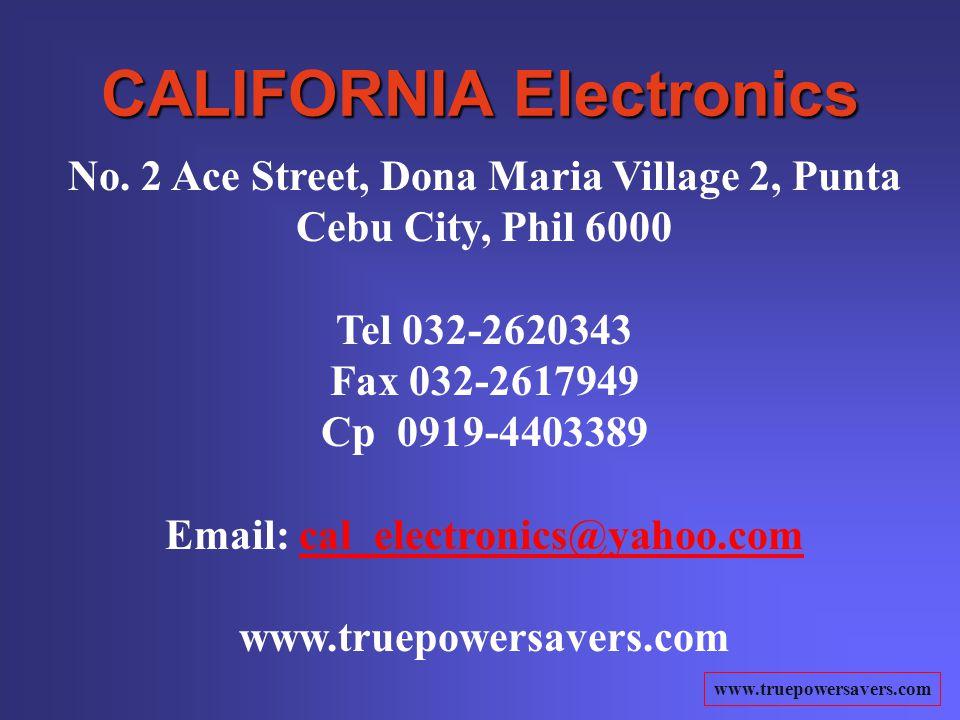 www.truepowersavers.com CALIFORNIA Electronics No. 2 Ace Street, Dona Maria Village 2, Punta Cebu City, Phil 6000 Tel 032-2620343 Fax 032-2617949 Cp 0