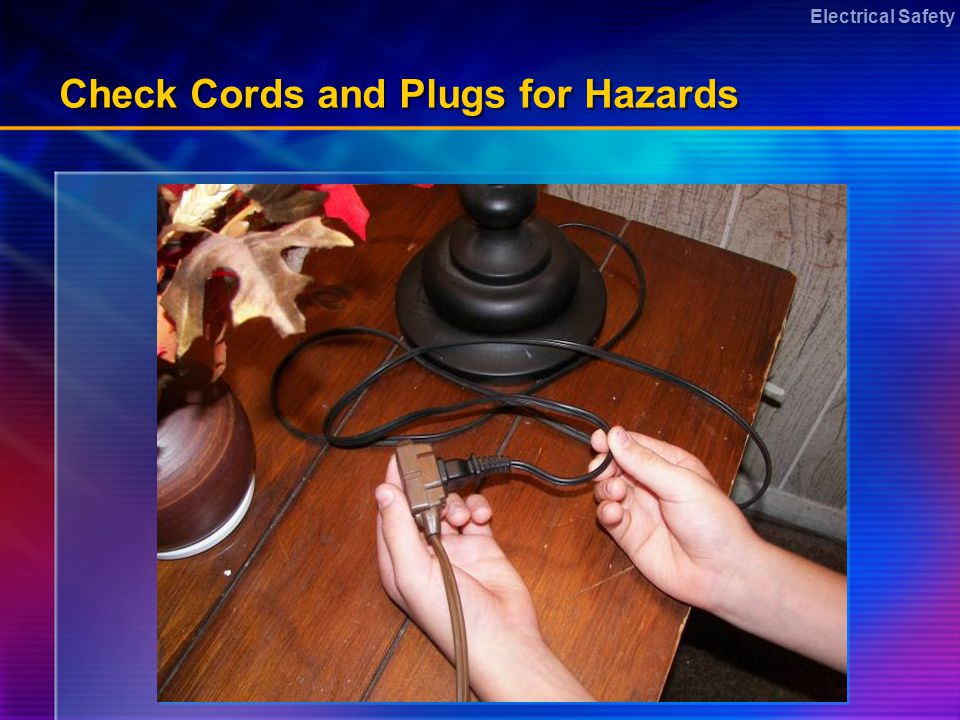 Electrical Safety Check Cords and Plugs for Hazards