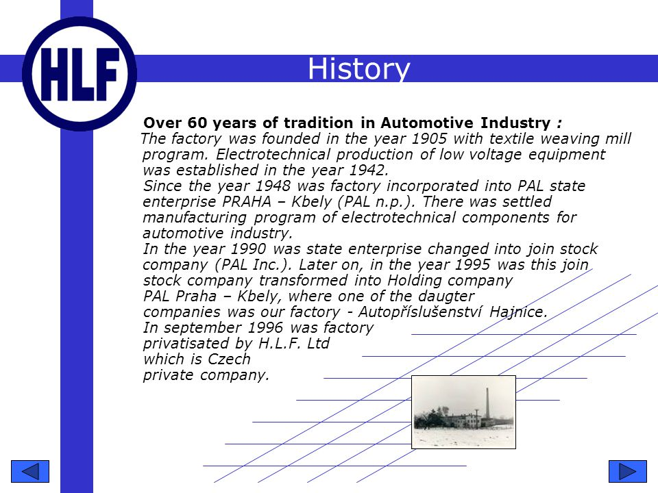 History Over 60 years of tradition in Automotive Industry : The factory was founded in the year 1905 with textile weaving mill program.