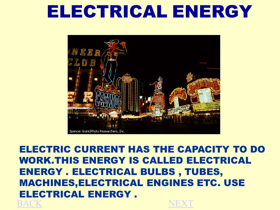 ELECTRICAL ENERGY ELECTRIC CURRENT HAS THE CAPACITY TO DO WORK.THIS ENERGY IS CALLED ELECTRICAL ENERGY.