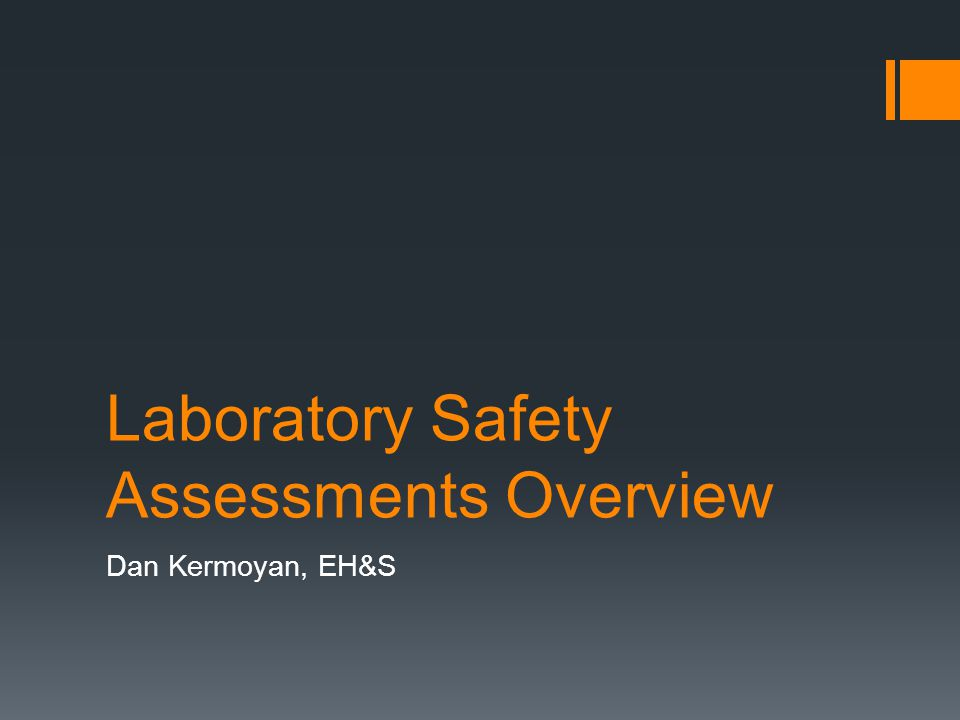 Laboratory Safety Assessments Overview Dan Kermoyan, EH&S