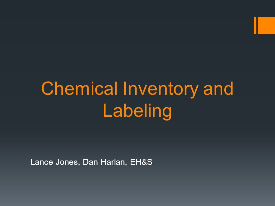 Chemical Inventory and Labeling Lance Jones, Dan Harlan, EH&S