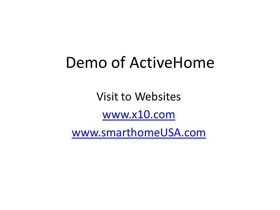 Demo of ActiveHome Visit to Websites www.x10.com www.smarthomeUSA.com