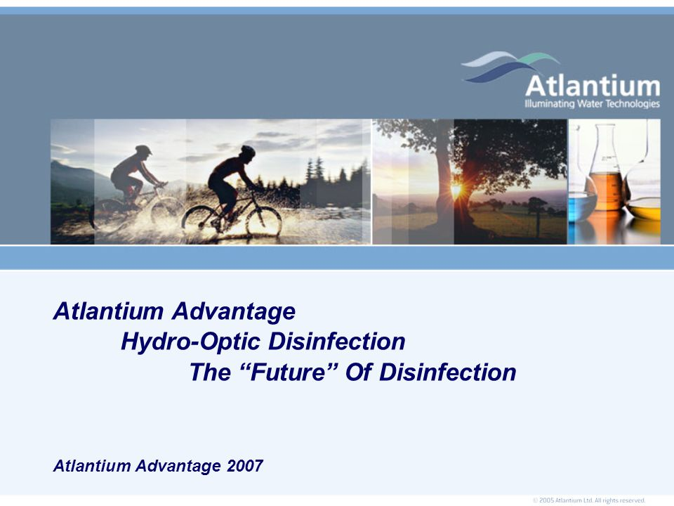 Atlantium Advantage Hydro-Optic Disinfection The Future Of Disinfection Atlantium Advantage 2007