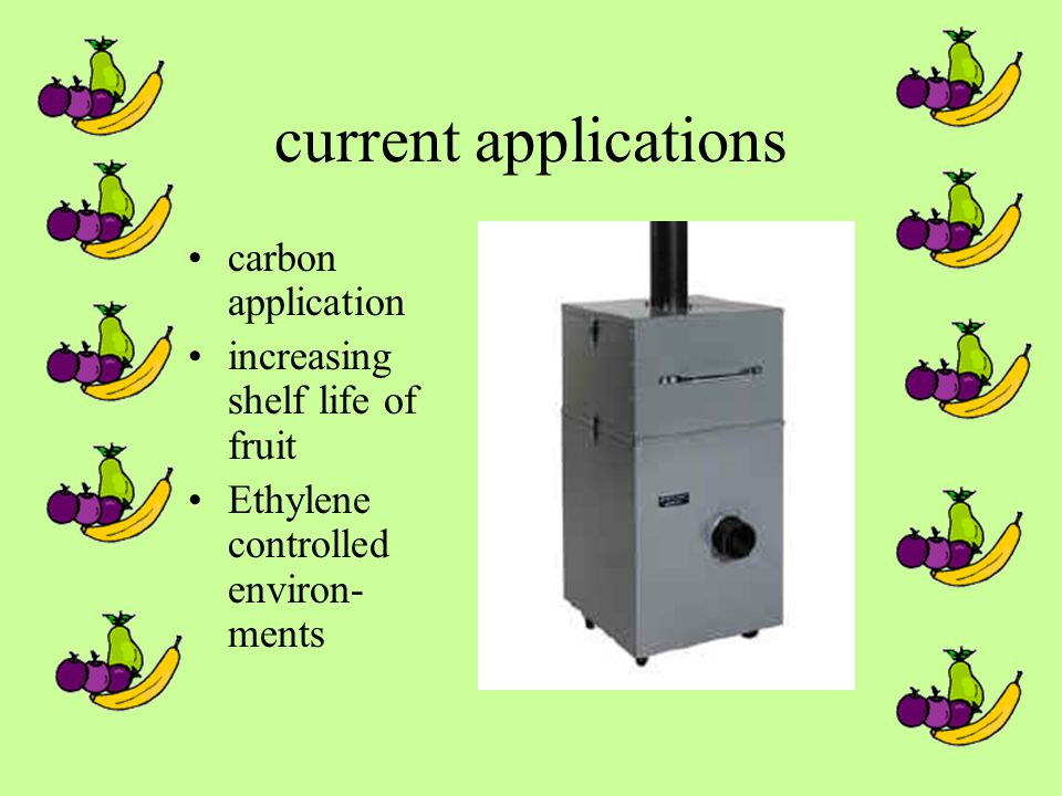 current applications carbon application increasing shelf life of fruit Ethylene controlled environ- ments