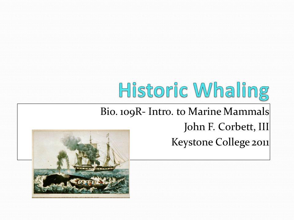 Bio. 109R- Intro. to Marine Mammals John F. Corbett, III Keystone College 2011