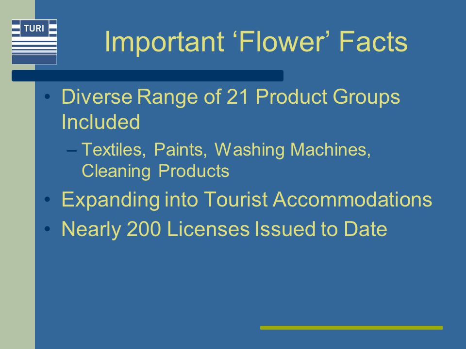 Important Flower Facts Diverse Range of 21 Product Groups Included –Textiles, Paints, Washing Machines, Cleaning Products Expanding into Tourist Accommodations Nearly 200 Licenses Issued to Date