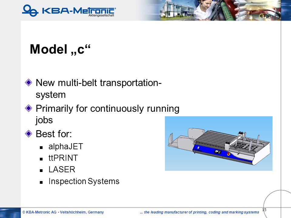 © KBA-Metronic AG Veitshöchheim, Germany... the leading manufacturer of printing, coding and marking systems 15 Model c New multi-belt transportation-