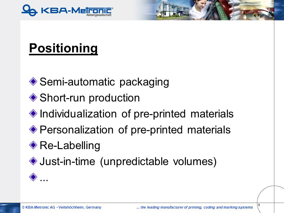 © KBA-Metronic AG Veitshöchheim, Germany... the leading manufacturer of printing, coding and marking systems 4 Positioning Semi-automatic packaging Sh
