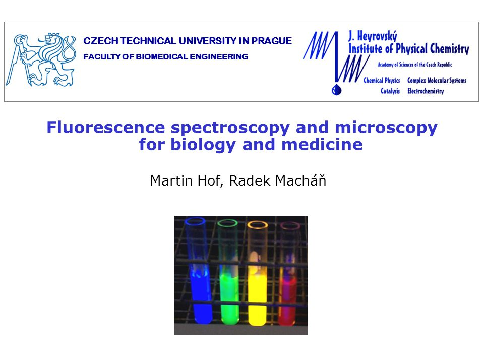 Fluorescence spectroscopy and microscopy for biology and medicine Martin Hof, Radek Macháň CZECH TECHNICAL UNIVERSITY IN PRAGUE FACULTY OF BIOMEDICAL