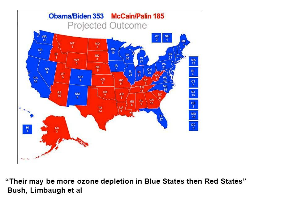 Red States vs. Blue States Summary 2008 Election Results Their may be more ozone depletion in Blue States then Red States Bush, Limbaugh et al