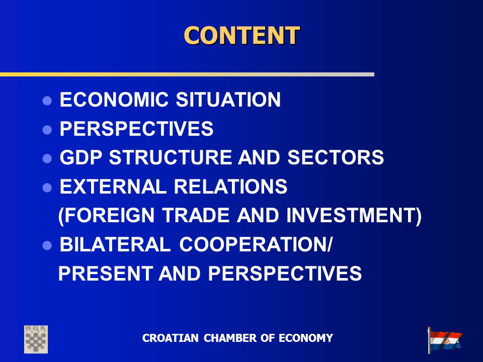 CROATIAN CHAMBER OF ECONOMY CONTENT ECONOMIC SITUATION PERSPECTIVES GDP STRUCTURE AND SECTORS EXTERNAL RELATIONS (FOREIGN TRADE AND INVESTMENT) BILATE