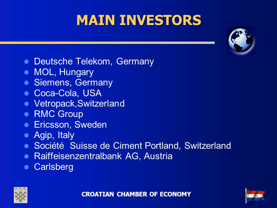 CROATIAN CHAMBER OF ECONOMY MAIN INVESTORS Deutsche Telekom, Germany MOL, Hungary Siemens, Germany Coca-Cola, USA Vetropack,Switzerland RMC Group Eric