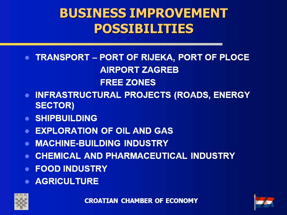 CROATIAN CHAMBER OF ECONOMY BUSINESS IMPROVEMENT POSSIBILITIES TRANSPORT – PORT OF RIJEKA, PORT OF PLOCE AIRPORT ZAGREB FREE ZONES INFRASTRUCTURAL PRO