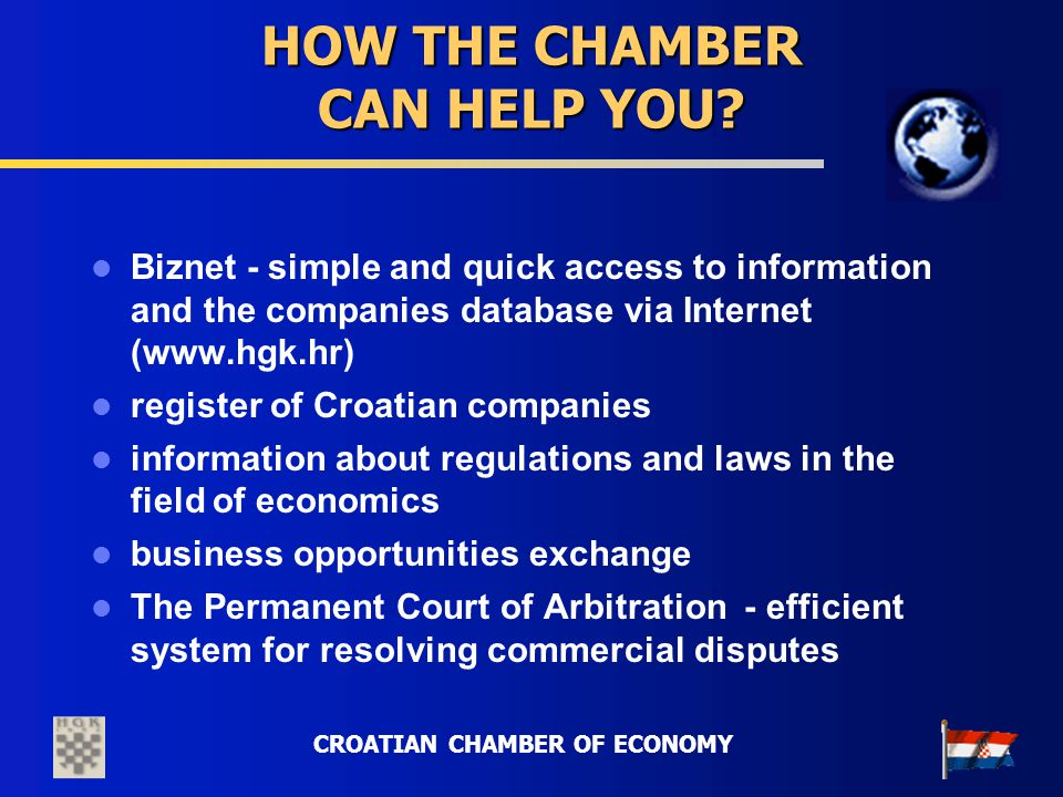 CROATIAN CHAMBER OF ECONOMY HOW THE CHAMBER CAN HELP YOU? Biznet - simple and quick access to information and the companies database via Internet (www
