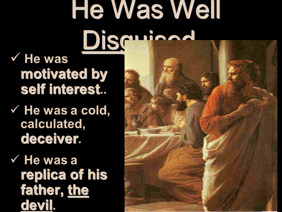 He Was Well Disguised He Was Well Disguised. motivated by self interest He was motivated by self interest.. deceiver He was a cold, calculated, deceiv