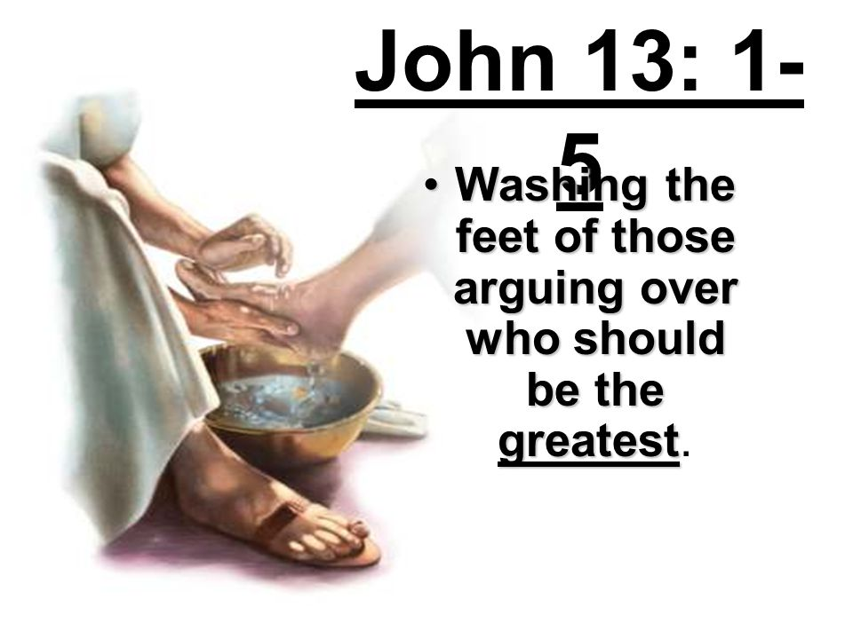 John 13: 1- 5 Washing the feet of those arguing over who should be the greatestWashing the feet of those arguing over who should be the greatest.