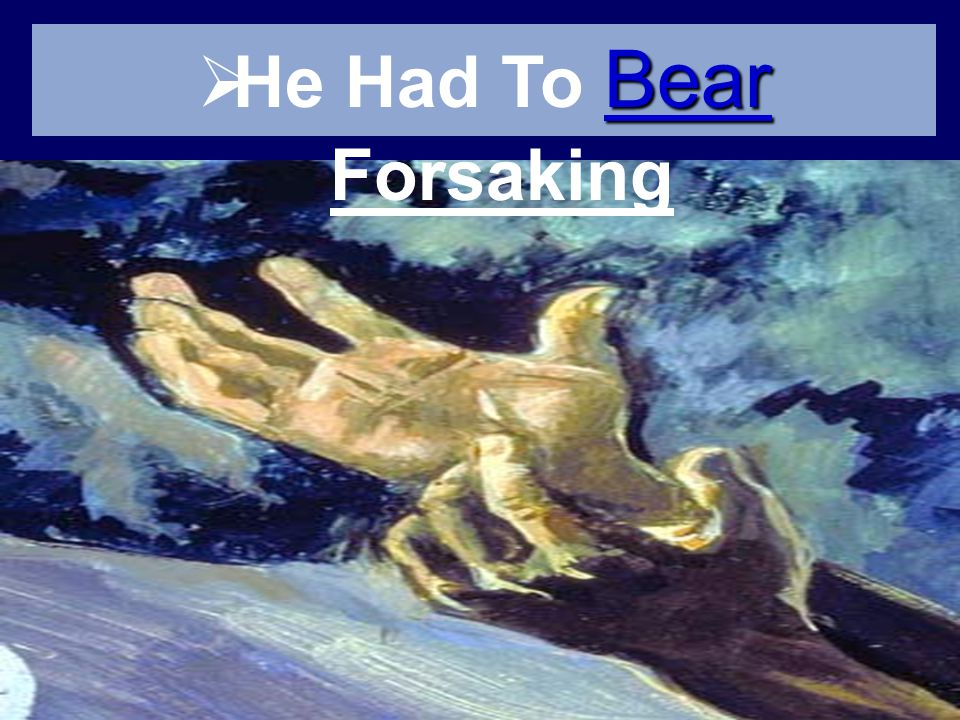 Bear He Had To Bear Forsaking