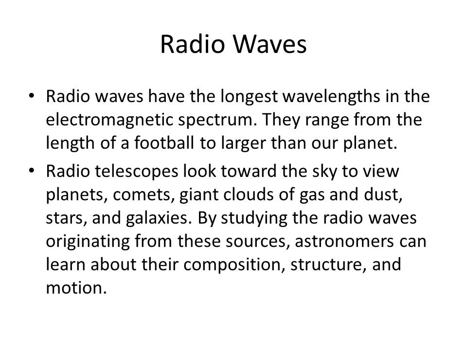 Radio Waves Radio waves have the longest wavelengths in the electromagnetic spectrum.