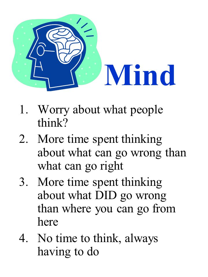 Mind 1.Worry about what people think.