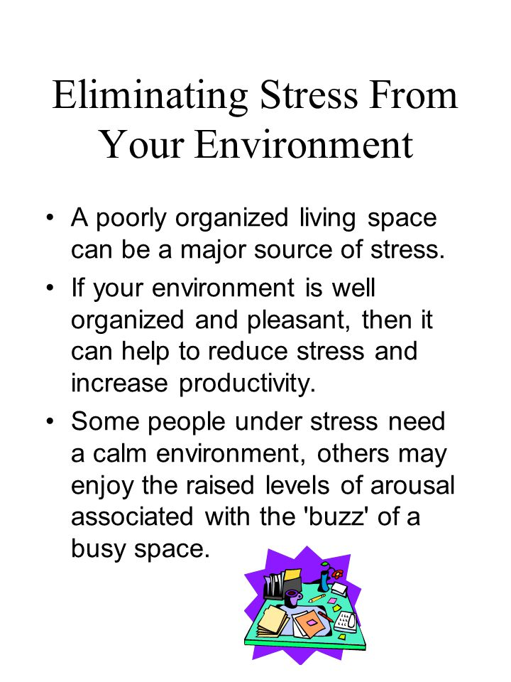 Eliminating Stress From Your Environment A poorly organized living space can be a major source of stress.