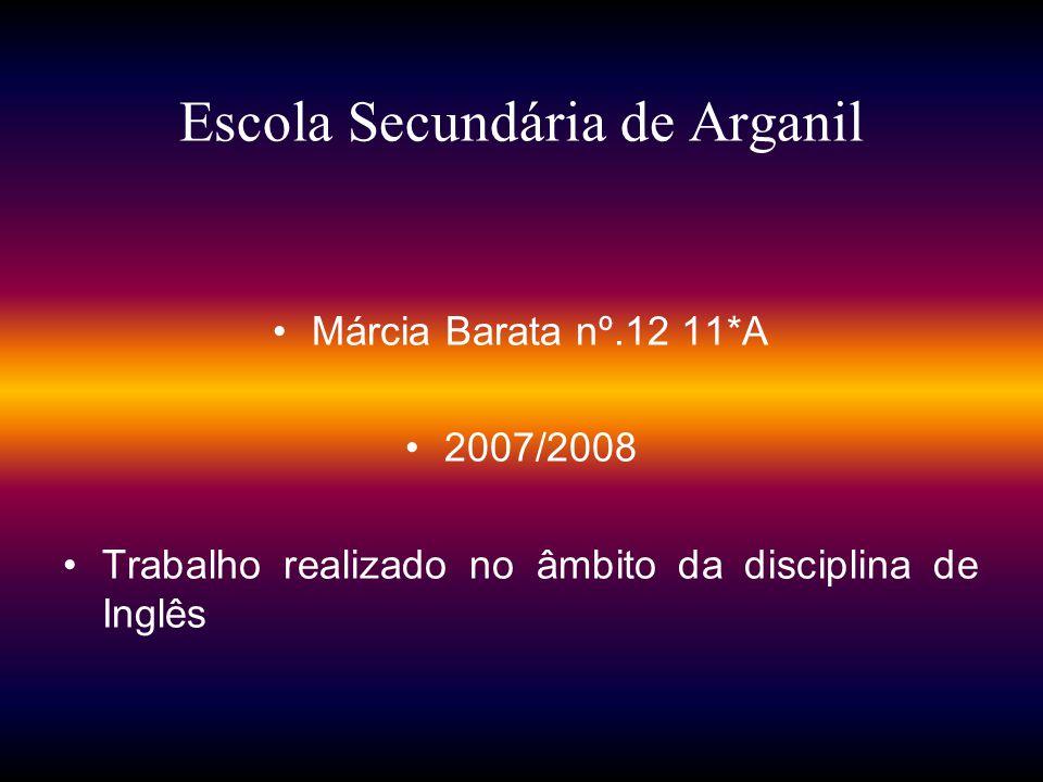 Escola Secundária de Arganil Márcia Barata nº.12 11*A 2007/2008 Trabalho realizado no âmbito da disciplina de Inglês