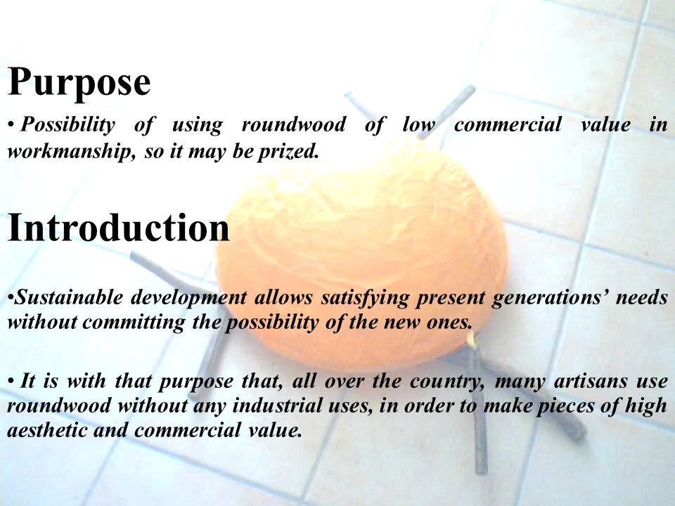 Purpose Possibility of using roundwood of low commercial value in workmanship, so it may be prized.