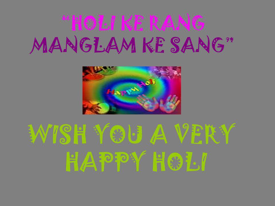 HOLI KE RANG MANGLAM KE SANG WISH YOU A VERY HAPPY HOLI