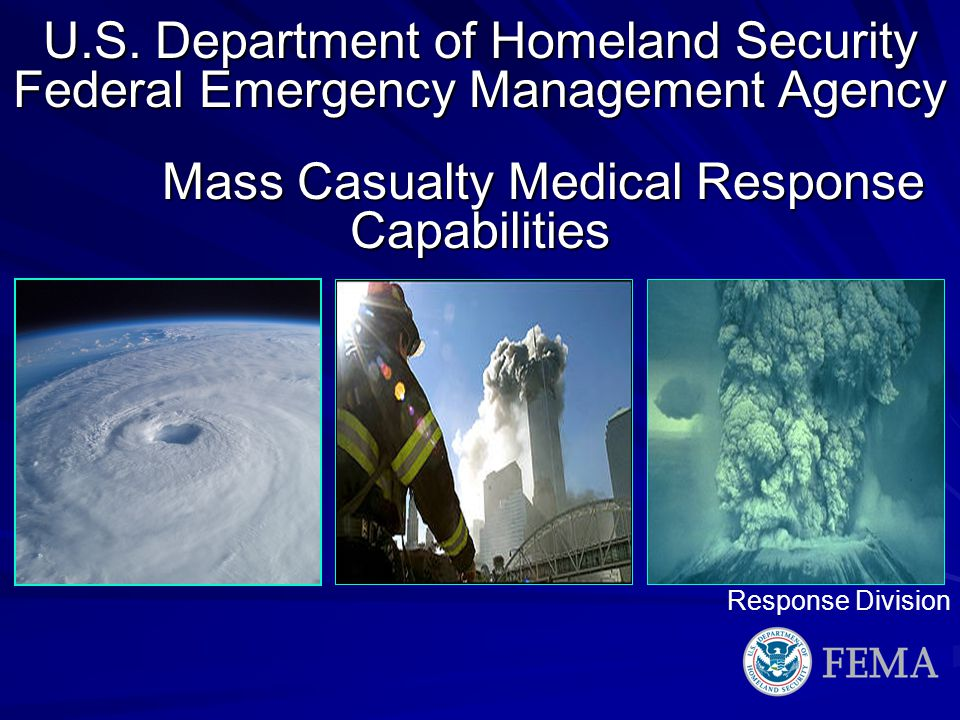U.S. Department of Homeland Security Federal Emergency Management Agency Mass Casualty Medical Response Capabilities Response Division