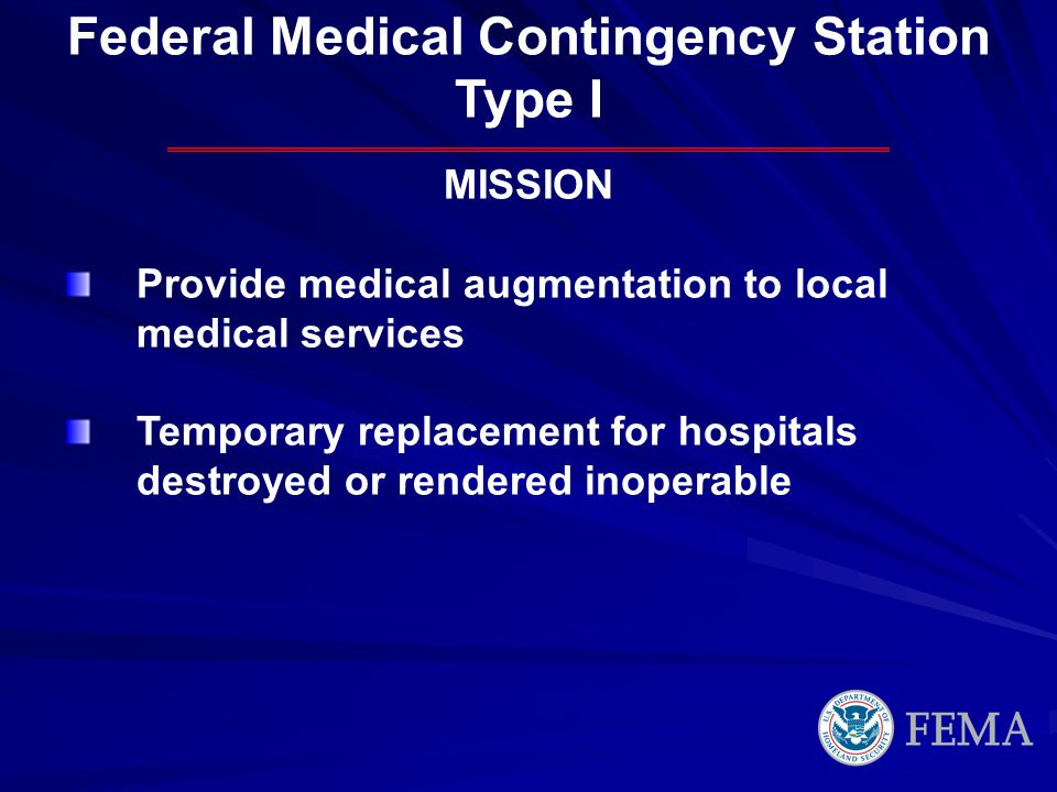 MISSION Provide medical augmentation to local medical services Temporary replacement for hospitals destroyed or rendered inoperable Federal Medical Co