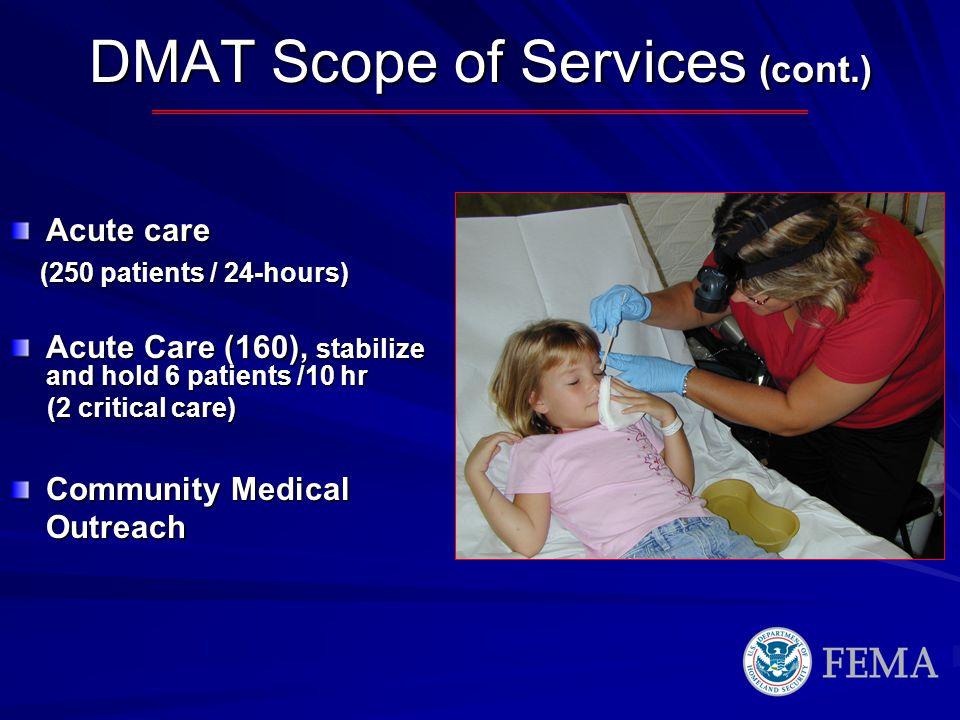 DMAT Scope of Services (cont.) Acute care (250 patients / 24-hours) (250 patients / 24-hours) Acute Care (160), stabilize and hold 6 patients /10 hr (