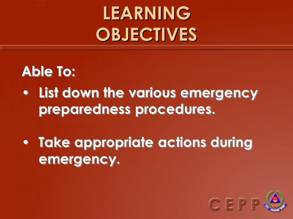 LEARNING OBJECTIVES Able To: List down the various emergency preparedness procedures.