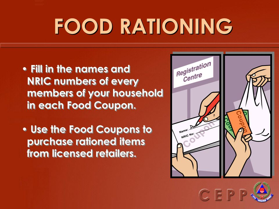 FOOD RATIONING (Lead Agency : MTI) You will receive a registration notice Bring this notice along with your family documents (e.g NRICs or Birth Certs) to your designated Registration Centre & collect your Food Coupons.
