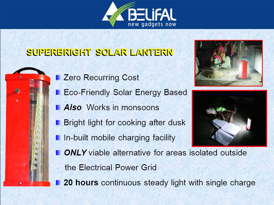 Zero Recurring Cost Eco-Friendly Solar Energy Based Also Works in monsoons Bright light for cooking after dusk In-built mobile charging facility ONLY