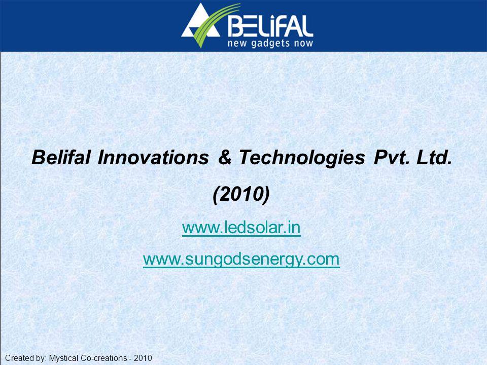Belifal Innovations & Technologies Pvt. Ltd. (2010) www.ledsolar.in www.sungodsenergy.com Created by: Mystical Co-creations - 2010