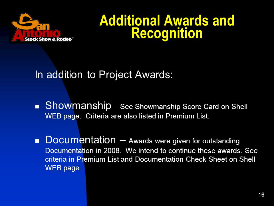 16 Additional Awards and Recognition In addition to Project Awards: Showmanship – See Showmanship Score Card on Shell WEB page. Criteria are also list