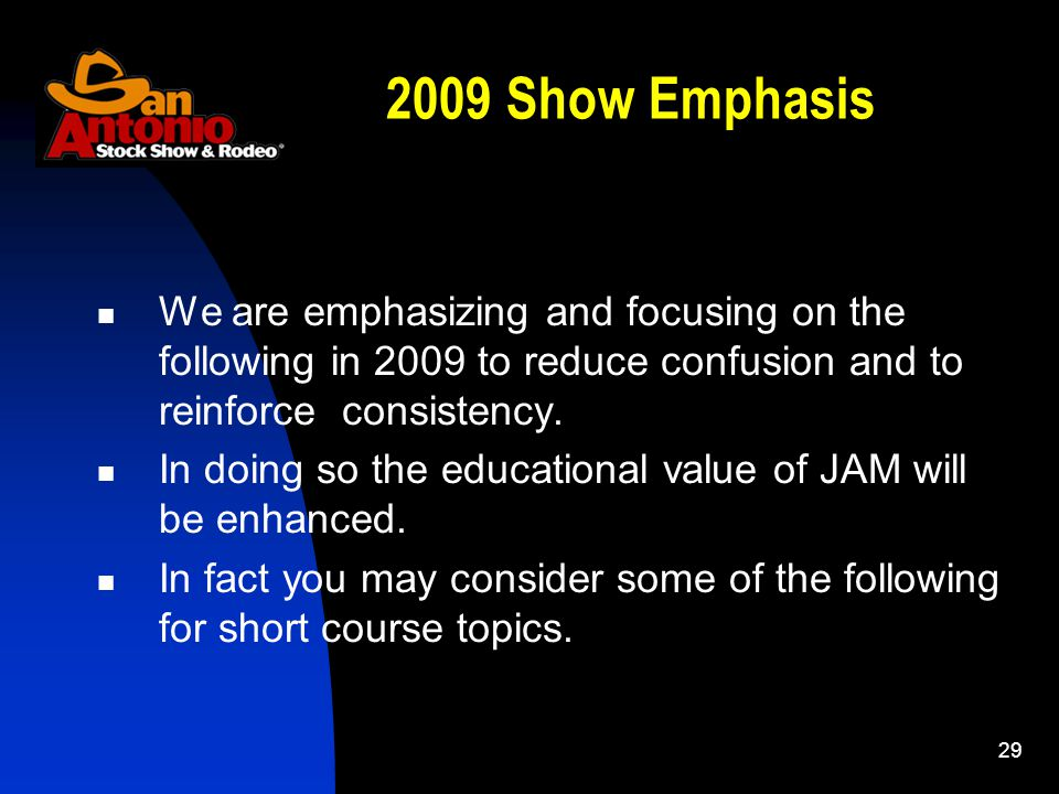 29 2009 Show Emphasis We are emphasizing and focusing on the following in 2009 to reduce confusion and to reinforce consistency.