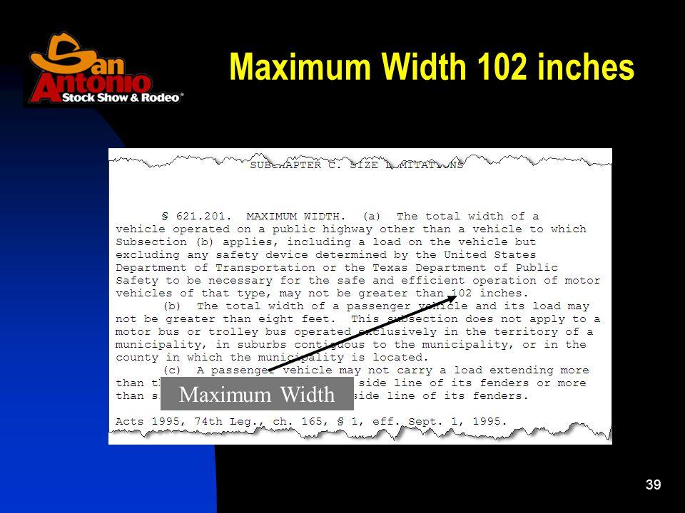 39 Maximum Width 102 inches Maximum Width