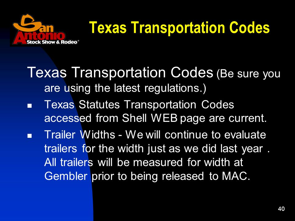 40 Texas Transportation Codes Texas Transportation Codes (Be sure you are using the latest regulations.) Texas Statutes Transportation Codes accessed from Shell WEB page are current.
